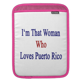 I'm That Woman Who Loves Puerto Rico Sleeve For iPads