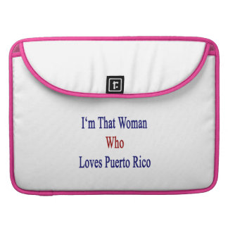 I'm That Woman Who Loves Puerto Rico Sleeves For MacBook Pro