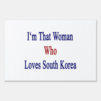 I'm That Woman Who Loves South Korea Signs