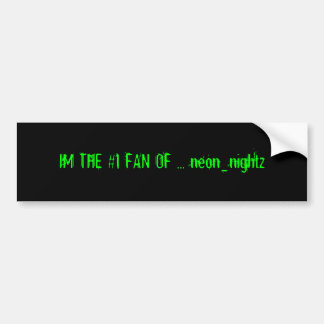 IM THE #1 FAN OF ... neon_nightz Car Bumper Sticker