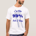 I'm The 99% (and I vote) T-Shirt