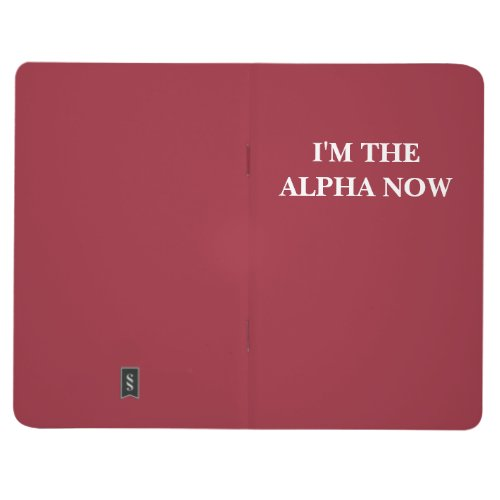 I'm The Alpha Now (Customizable Text and Color) Journals