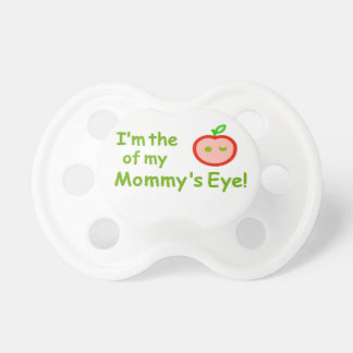 I'm the Apple of Mommy's Eye! BooginHead Pacifier