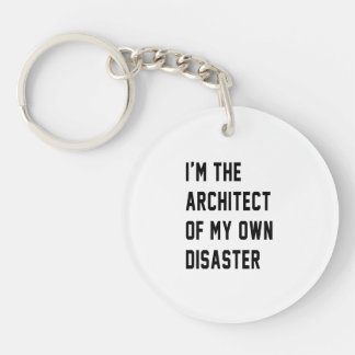 I'm The Architect of My Own Disaster Keychain