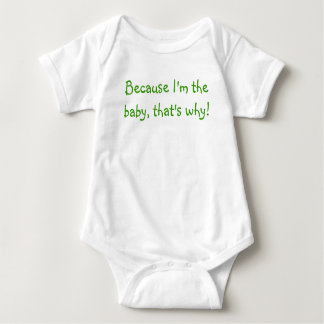 I'm the baby, that's why! - onsie shirts