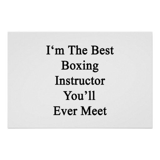 I'm The Best Boxing Instructor You'll Ever Meet Posters