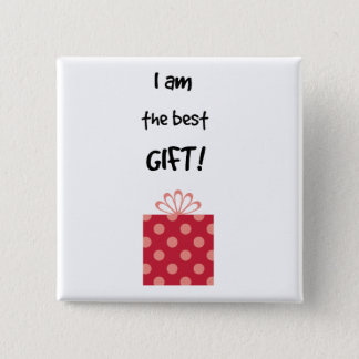 I'm the best gift! pinback button