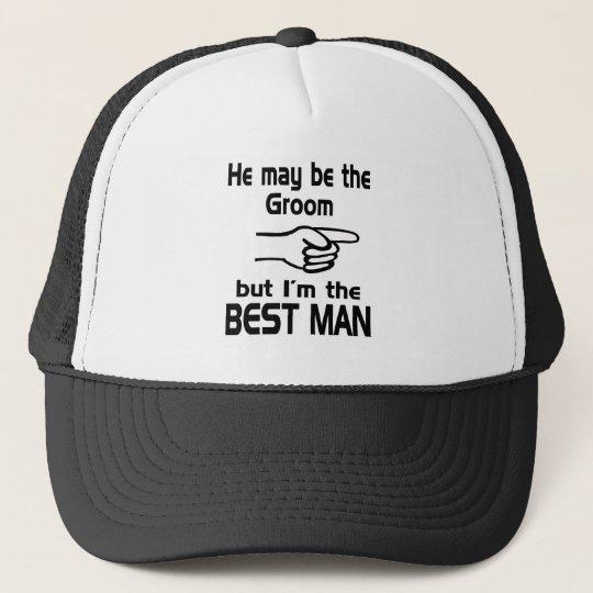 I'm the Best Man Trucker Hat