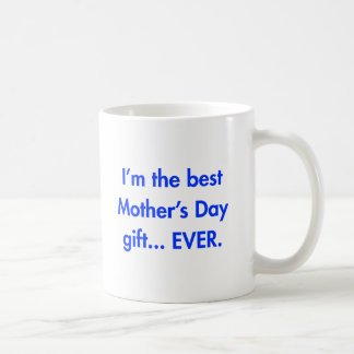 Im-the-best-mothers-day-gift-fut-blue.png Classic White Coffee Mug