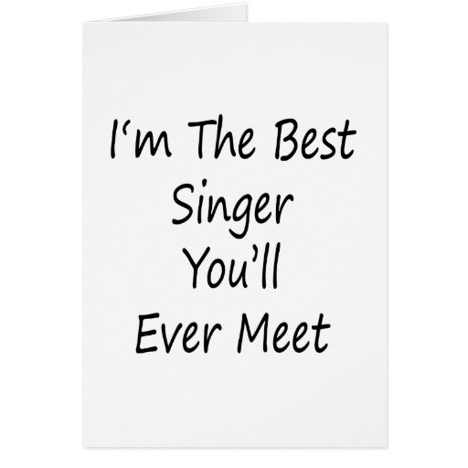 I'm The Best Singer You'll Ever Meet Greeting Card