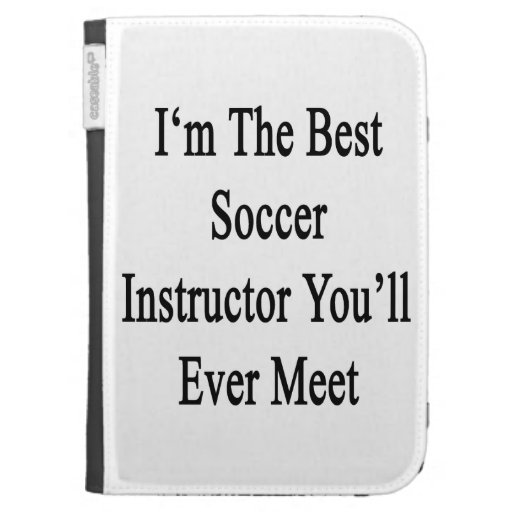 I'm The Best Soccer Instructor You'll Ever Meet Kindle Keyboard Cases