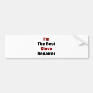 I'm The Best Stove Repairer Car Bumper Sticker