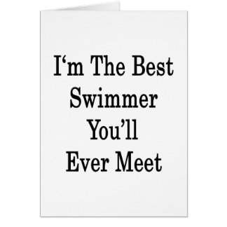 I'm The Best Swimmer You'll Ever Meet Cards