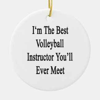 I'm The Best Volleyball Instructor You'll Ever Mee Ornaments