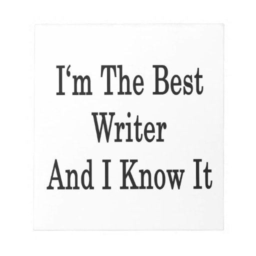 I'm The Best Writer And I Know It Note Pad