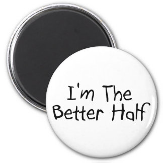 Im The Better Half 2 Inch Round Magnet