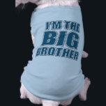 """I&#39;m The Big Brother Dog T-Shirt<br><div class=""""desc"""">This funny dog shirt features the caption,  I&#39;m The Big Brother.</div>"""