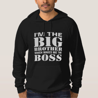 I'm the Big Brother Which Makes Me the Boss Hoodie