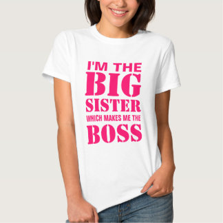 I'm the Big Sister Which Makes Me the Boss T-Shirt