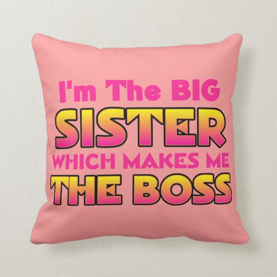 I'm The Big Sister Which Makes Me The Boss Throw Pillow