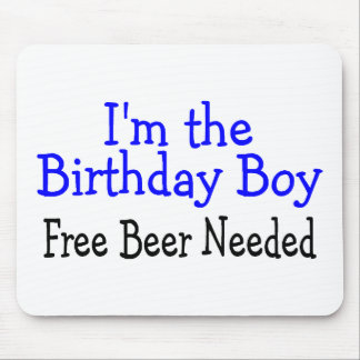 Im The Birthday Boy Free Beer Needed Mouse Pad