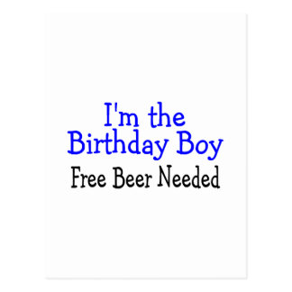 Im The Birthday Boy Free Beer Needed Postcard