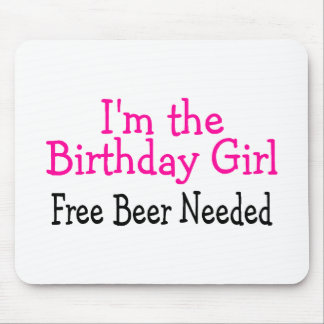 Im The Birthday Girl Free Beer Needed Mouse Pad