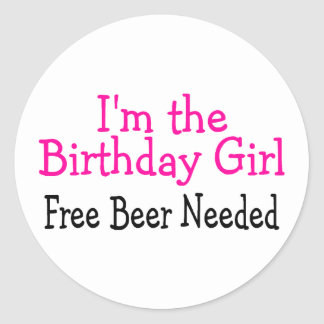 Im The Birthday Girl Free Beer Needed Stickers