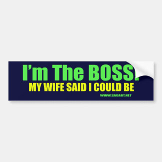 I'm The Boss Bumper Sticker