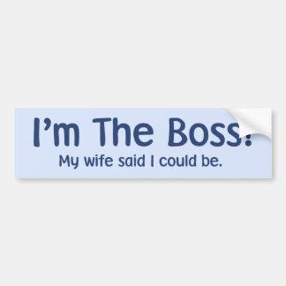 I'm the Boss My Wife Said So Bumper Sticker