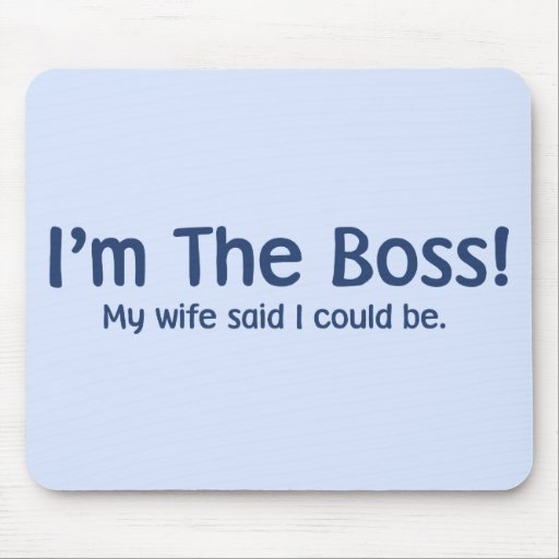 I'm the Boss My Wife Said So Mouse Pad
