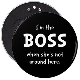 Im The Boss Shes Not Around 6 Inch Round Button