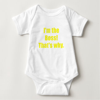 Im the Boss Thats Why Baby Bodysuit