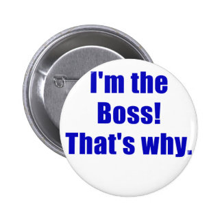 Im the Boss Thats Why 2 Inch Round Button