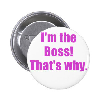 Im the Boss Thats Why Button