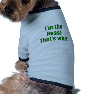Im the Boss Thats Why Pet Tee