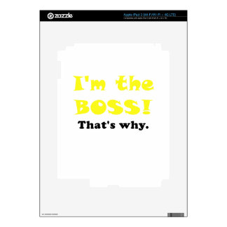 Im the Boss Thats Why iPad 3 Skins