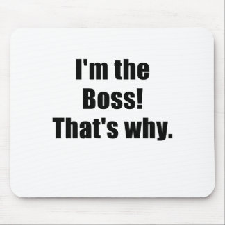Im the Boss Thats Why Mouse Pad