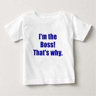 Im the Boss Thats Why Tshirts