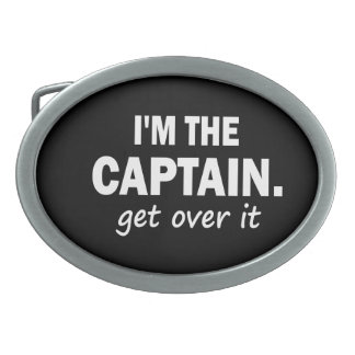 I'm the Captain. Get over it - funny Belt Buckle