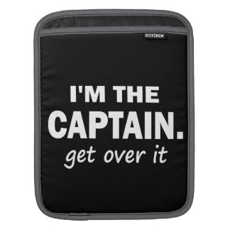 I'm the Captain. Get over it. - Funny Boating iPad Sleeve