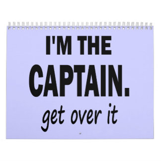 I'm the Captain. Get over it - funny Wall Calendars