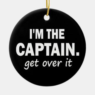 I'm the Captain. Get over it - funny Ceramic Ornament