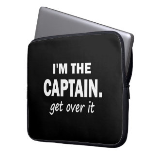 I'm the Captain. Get over it - funny Computer Sleeve