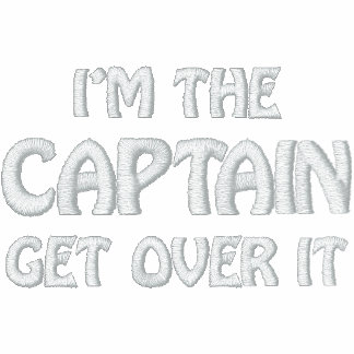 I'm the Captain. Get over it - funny Embroidered Hooded Sweatshirt
