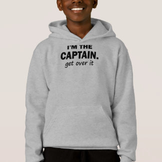I'm the Captain. Get over it - funny Hoodie