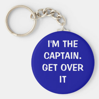 I'm the Captain. Get over it - funny Key Chain