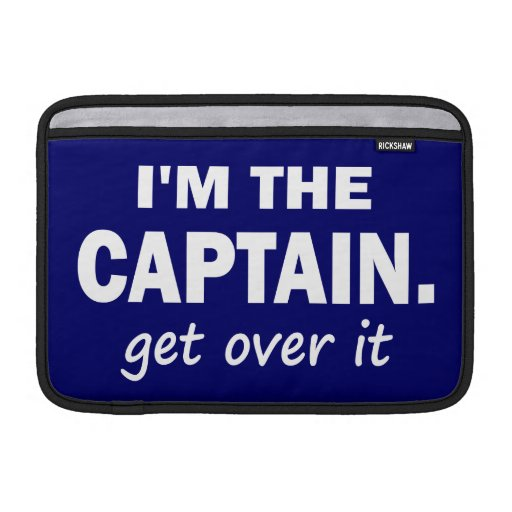 I'm the Captain. Get over it - funny MacBook Air Sleeves