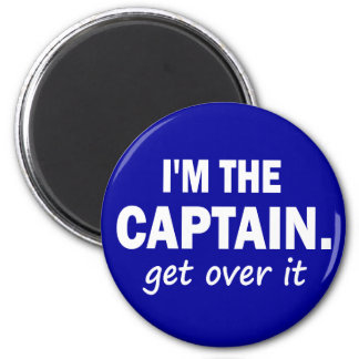 I'm the Captain. Get over it - funny Magnet