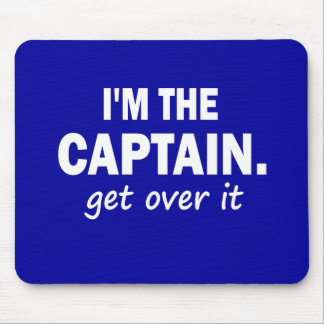 I'm the Captain. Get over it - funny Mousepads